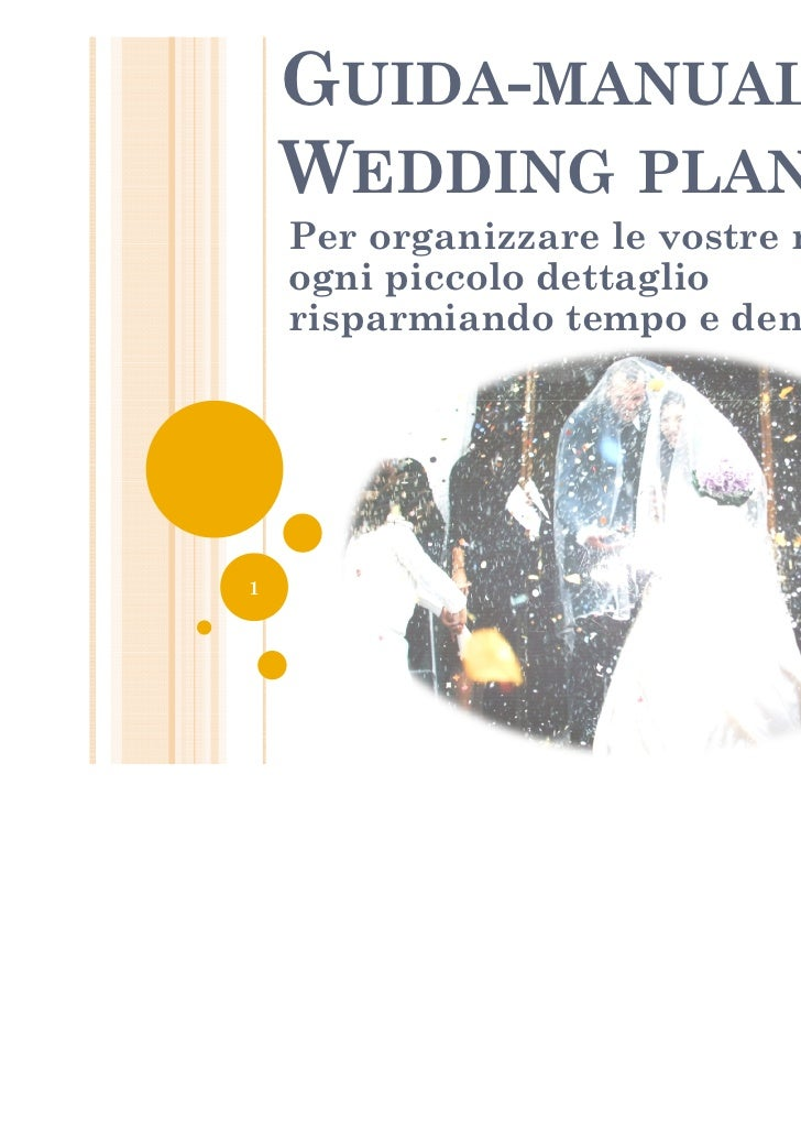 GUIDA-MANUALE    WEDDING PLANNERS    Per organizzare le vostre nozze in    ogni piccolo dettaglio    risparmiando tempo e ...
