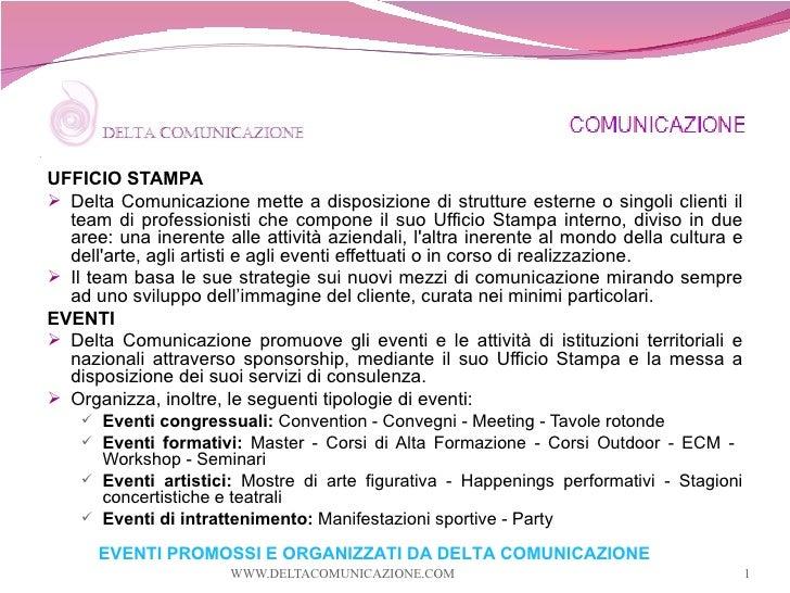 .       UFFICIO STAMPA      Delta Comunicazione mette a disposizione di strutture esterne o singoli clienti il       team...