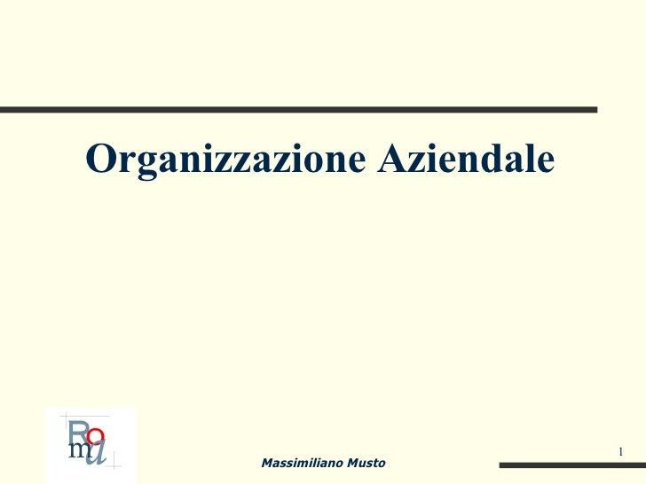 <ul><li>Organizzazione Aziendale </li></ul>Massimiliano Musto