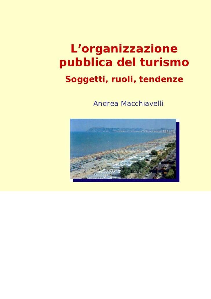 L'organizzazionepubblica del turismoSoggetti, ruoli, tendenze     Andrea Macchiavelli