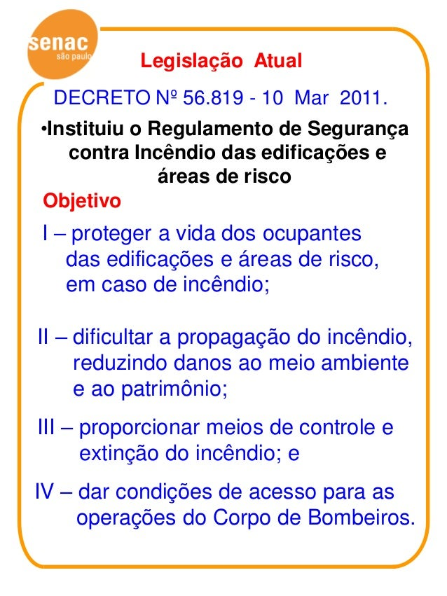Legislação Atual DECRETO Nº 56.819 - 10 Mar 2011.•Instituiu o Regulamento de Segurança   contra Incêndio das edificações e...