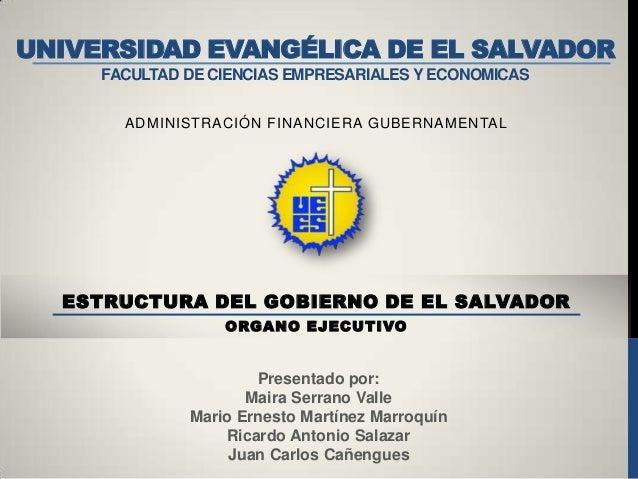UNIVERSIDAD EVANGÉLICA DE EL SALVADOR FACULTAD DE CIENCIAS EMPRESARIALES Y ECONOMICAS ADMINISTRACIÓN FINANCIERA GUBERNAMEN...