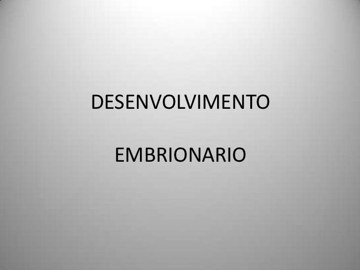 DESENVOLVIMENTOEMBRIONARIO<br />