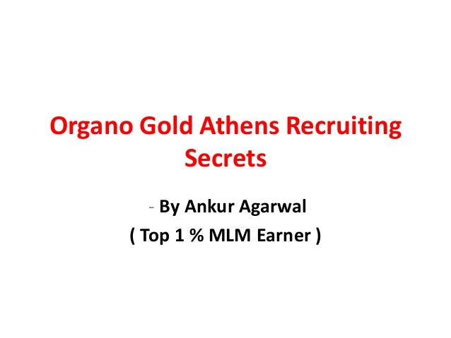 Organo Gold Athens Recruiting          Secrets         - By Ankur Agarwal      ( Top 1 % MLM Earner )