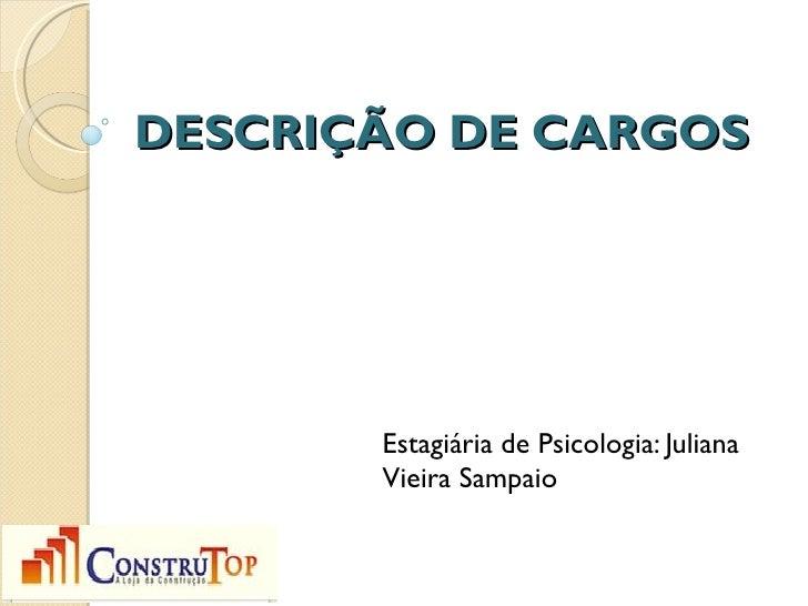 DESCRIÇÃO DE CARGOS       Estagiária de Psicologia: Juliana       Vieira Sampaio