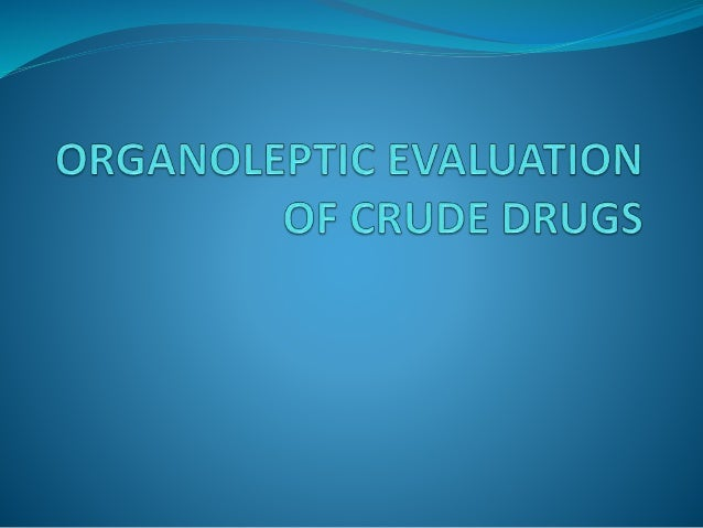 ORGANOLEPTIC EVALUATION Organoleptic (lit. impression on the organs) refers to evaluation by means of the organs of sense ...