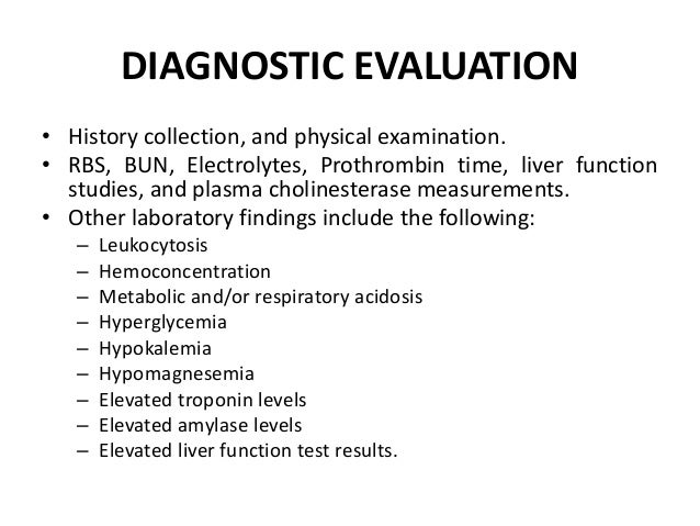 DIAGNOSTIC EVALUATION • History collection, and physical examination. • RBS, BUN, Electrolytes, Prothrombin time, liver fu...