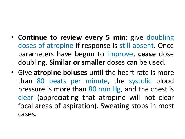 • Continue to review every 5 min; give doubling doses of atropine if response is still absent. Once parameters have begun ...