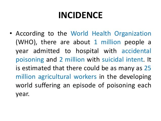 INCIDENCE • According to the World Health Organization (WHO), there are about 1 million people a year admitted to hospital...