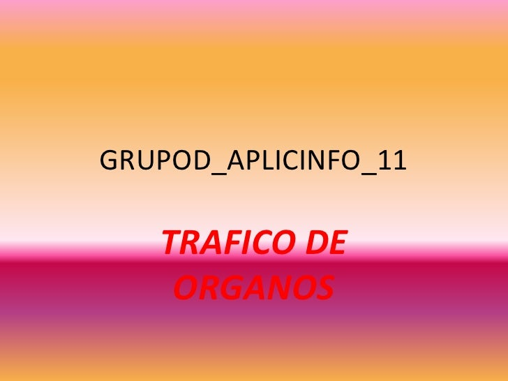 GRUPOD_APLICINFO_11     TRAFICO DE     ORGANOS