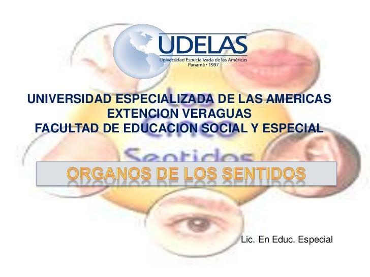 UNIVERSIDAD ESPECIALIZADA DE LAS AMERICAS <br />EXTENCION VERAGUAS<br />FACULTAD DE EDUCACION SOCIAL Y ESPECIAL<br />ORGAN...