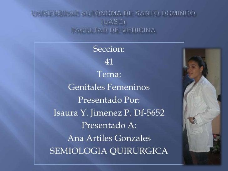 Universidad autonoma de Santo Domingo(uasd)facultad de medicina<br />Seccion:<br />41<br />Tema: <br />Genitales Femeninos...