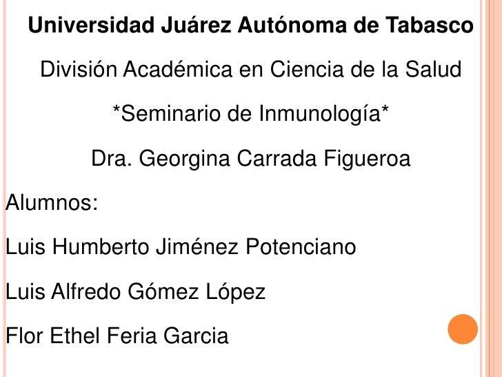 Universidad Juárez Autónoma de Tabasco<br />División Académica en Ciencia de la Salud<br />*Seminario de Inmunología*<br /...