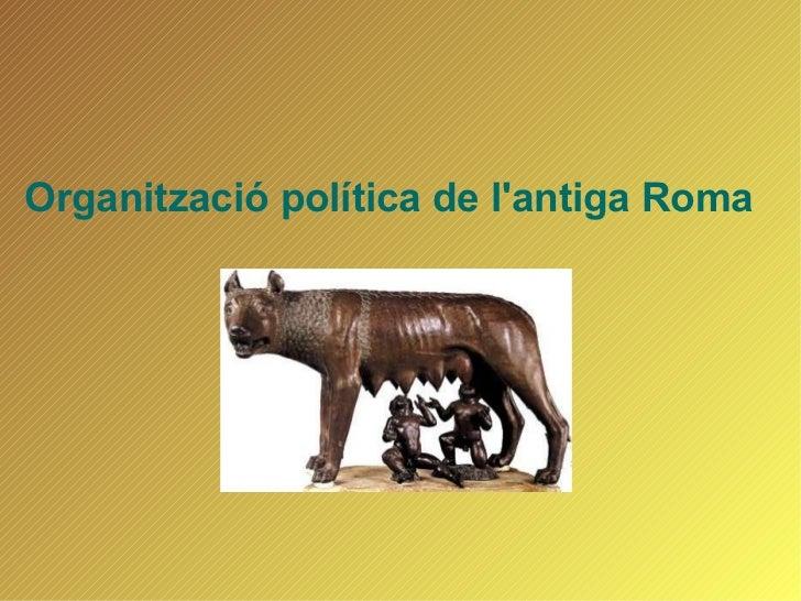 <ul><li>Organització política de l'antiga Roma </li></ul>