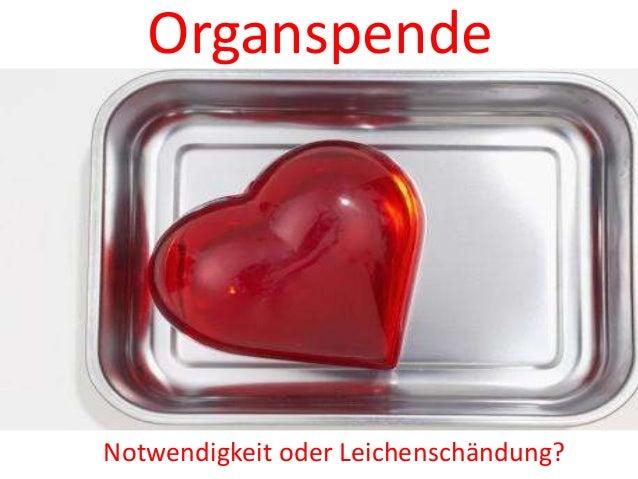 OrganspendeNotwendigkeit oder Leichenschändung?