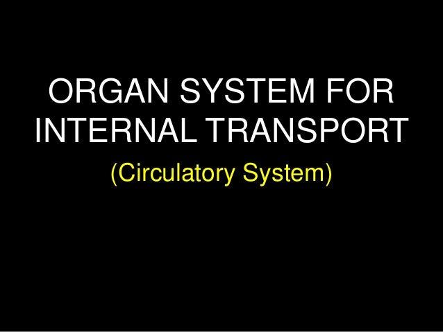 (Circulatory System) ORGAN SYSTEM FOR INTERNAL TRANSPORT