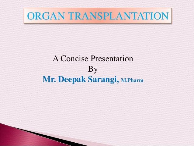 A Concise Presentation By Mr. Deepak Sarangi, M.Pharm ORGAN TRANSPLANTATION