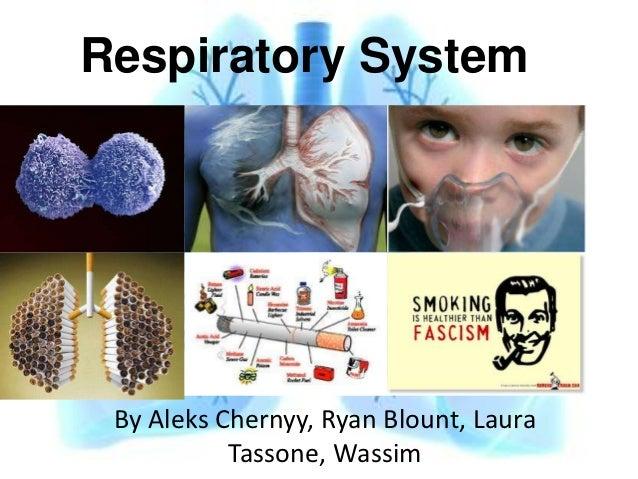 Respiratory System By Aleks Chernyy, Ryan Blount, Laura           Tassone, Wassim