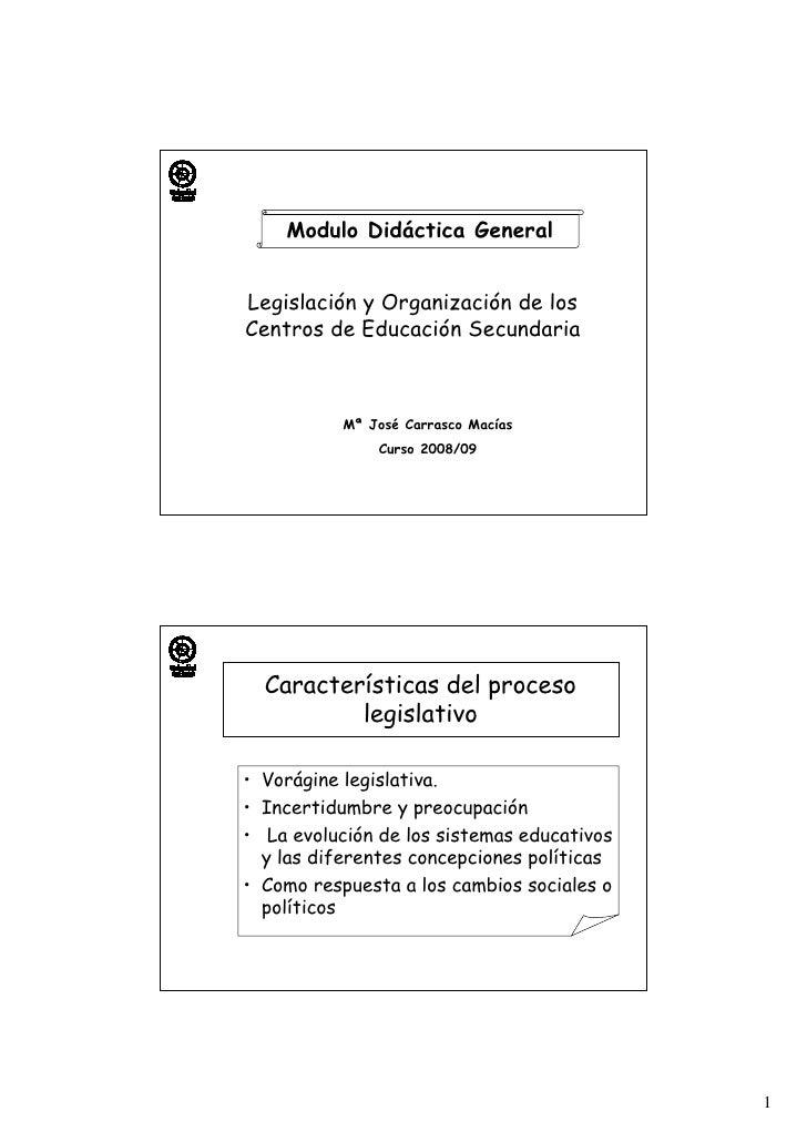 Modulo Didáctica General   Legislación y Organización de los Centros de Educación Secundaria               Mª José Carrasc...