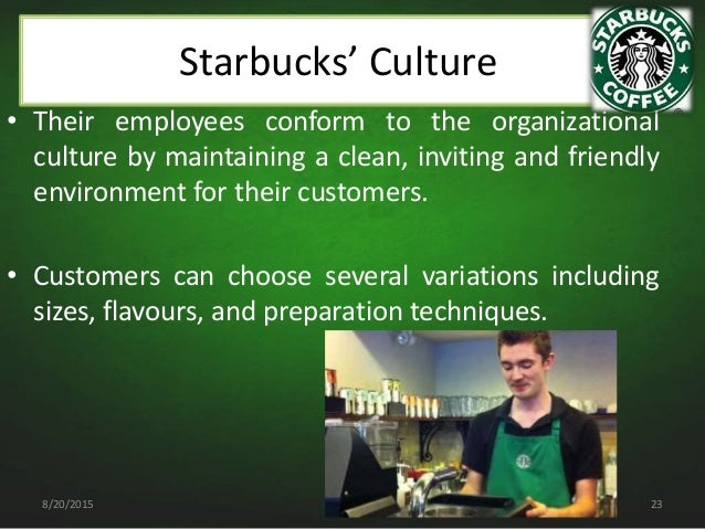organizational culture of starbucks Organizational culture when people think of the most popular coffee house in the country and world, they immediately think of starbucks that's because it's true, but what most people don't know is that starbucks is also ranked #1 on the most admired food services companies to work for (america's .
