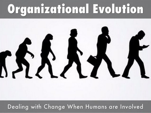Organizational Evolution: Managing Change When There Are Humans Involved