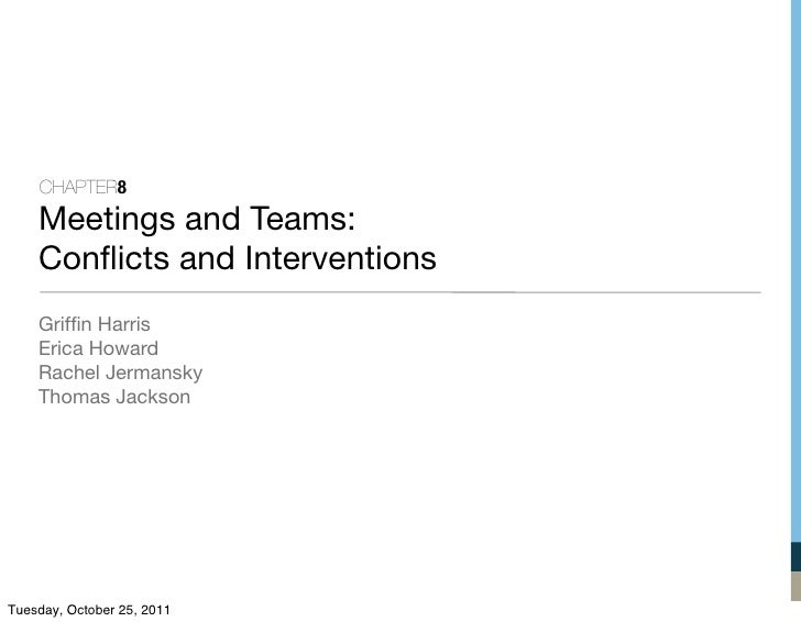 CHAPTER8    Meetings and Teams:    Conflicts and Interventions    Griffin Harris    Erica Howard    Rachel Jermansky    Thom...
