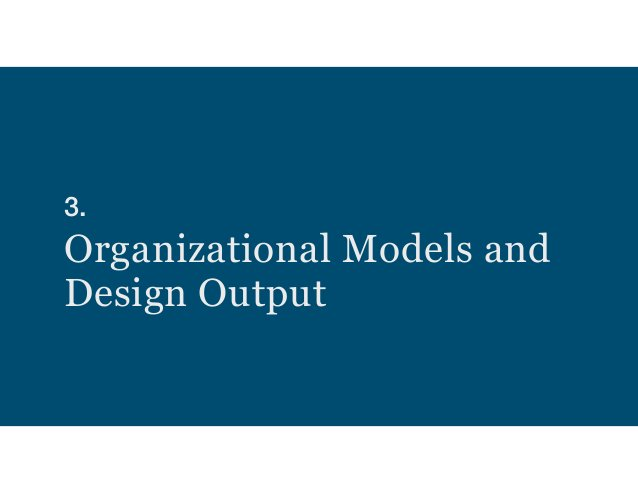 3.  Organizational Models and Design Output