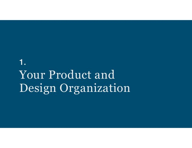 1.  Your Product and  Design Organization