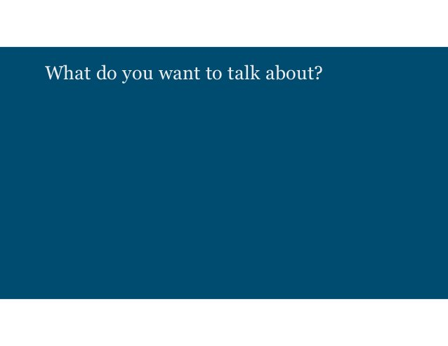 What do you want to talk about?