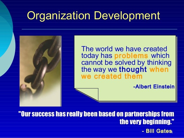 Organization Development                      The world we have created                      today has problems which     ...
