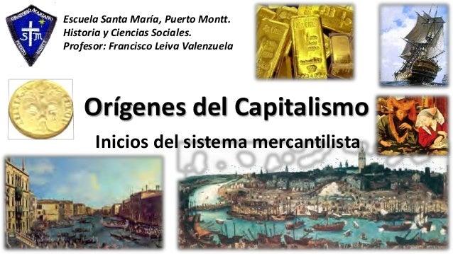 Orígenes del Capitalismo Inicios del sistema mercantilista Escuela Santa María, Puerto Montt. Historia y Ciencias Sociales...