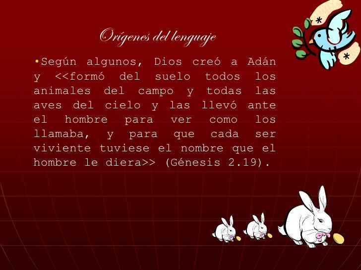 Orígenes del lenguaje •Según algunos, Dios creó a Adán y <<formó del suelo todos los animales del campo y todas las aves d...
