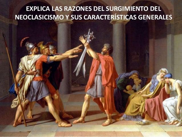 EXPLICA LAS RAZONES DEL SURGIMIENTO DEL NEOCLASICISMO Y SUS CARACTERÍSTICAS GENERALES