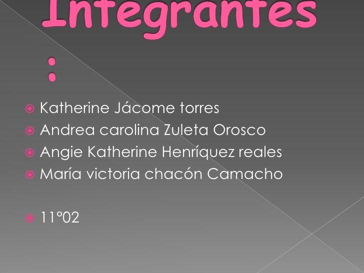  Katherine Jácome torres Andrea carolina Zuleta Orosco Angie Katherine Henríquez reales María victoria chacón Camacho...