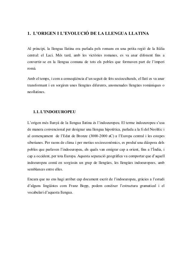 1. L'ORIGEN I L'EVOLUCIÓ DE LA LLENGUA LLATINA Al principi, la llengua llatina era parlada pels romans en una petita regió...
