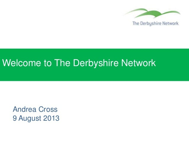 Welcome to The Derbyshire Network Andrea Cross 9 August 2013
