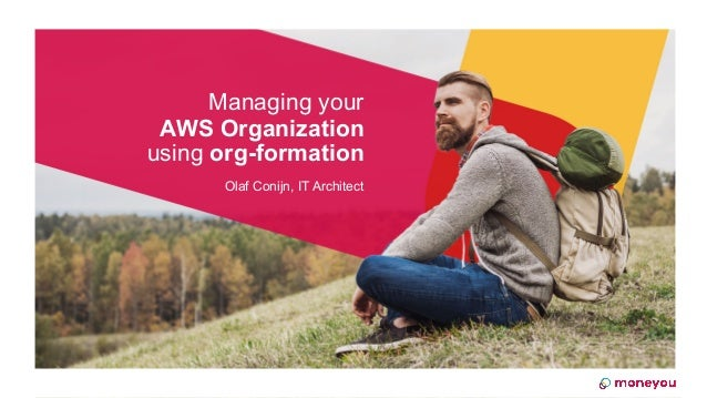 Managing your AWS Organization using org-formation Olaf Conijn, IT Architect