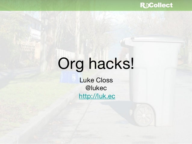 Org hacks!  Luke Closs    @lukec  http://luk.ec