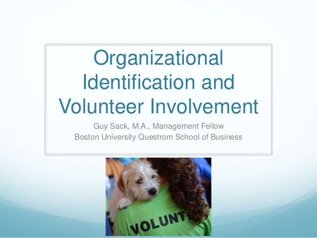 Organizational Identification and Volunteer Involvement Guy Sack, M.A., Management Fellow Boston University Questrom Schoo...