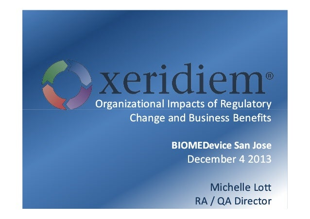 Organizational Impacts of Regulatory Change and Business Benefits BIOMEDevice San Jose  December 4 2013 Michelle Lott RA /...