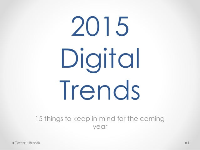2015 Digital Trends 15 things to keep in mind for the coming year 1Twitter : @rootlk