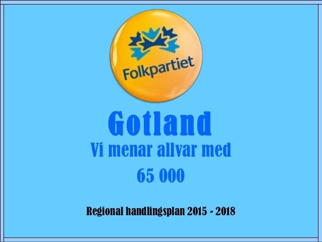 Vi menar allvar med 65 000 Regional handlingsplan 2015 - 2018 Gotland