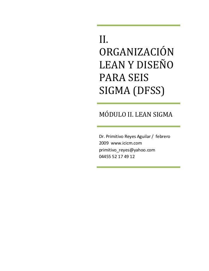 II.ORGANIZACIÓNLEAN Y DISEÑOPARA SEISSIGMA (DFSS)MÓDULO II. LEAN SIGMADr. Primitivo Reyes Aguilar / febrero2009 www.icicm....