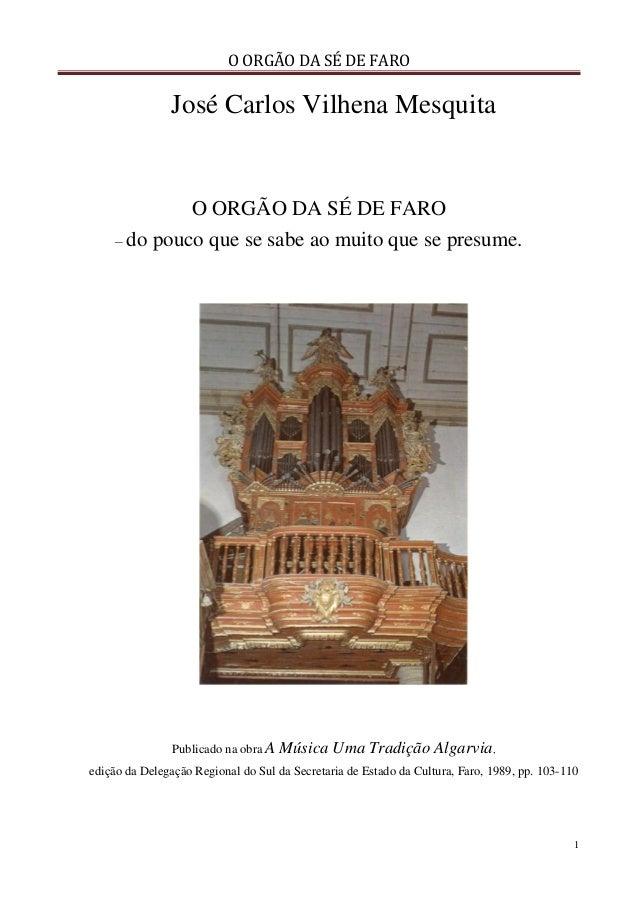 O ORGÃO DA SÉ DE FARO 1 José Carlos Vilhena Mesquita O ORGÃO DA SÉ DE FARO – do pouco que se sabe ao muito que se presume....