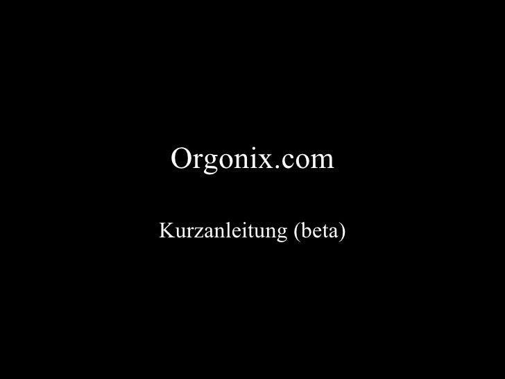 Orgonix.com Kurzanleitung (beta)
