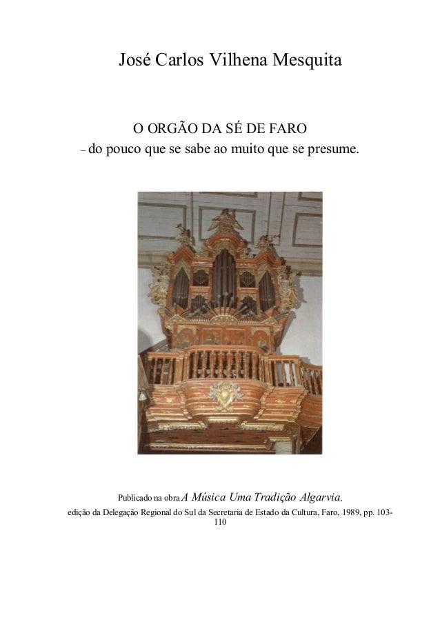 José Carlos Vilhena Mesquita O ORGÃO DA SÉ DE FARO – do pouco que se sabe ao muito que se presume. Publicado na obra A Mús...