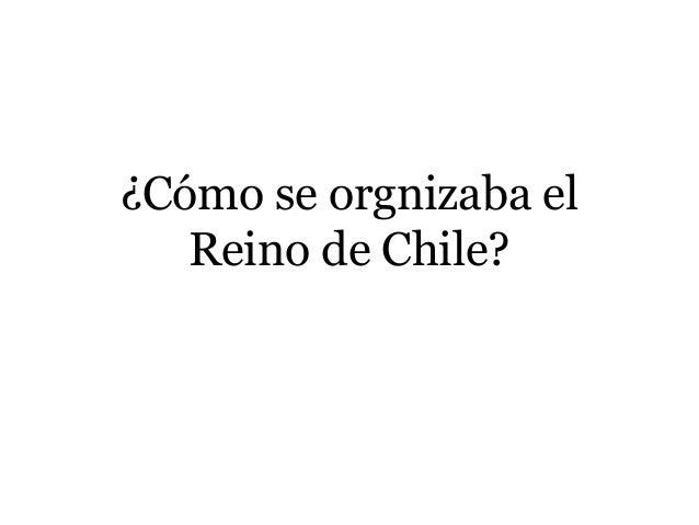 ¿Cómo se orgnizaba el Reino de Chile?