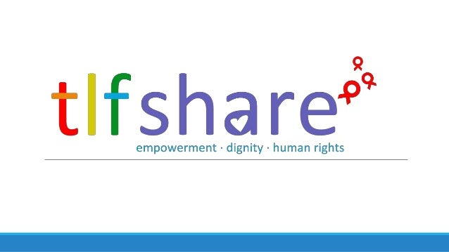 About TLF Share TLF SHARE envisions a society where equality and freedom are valued and individuals are healthy, safe, and...