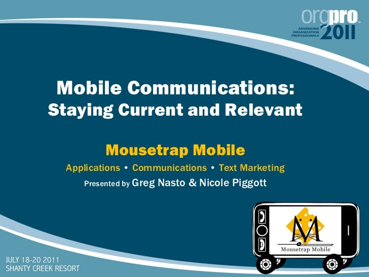 Mobile Communications:  Staying Current and Relevant Mousetrap Mobile Applications  •  Communications  •  Text Marketing P...