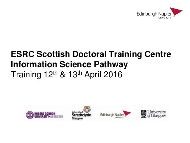 ESRC Scottish Doctoral Training Centre Information Science Pathway Training 12th & 13th April 2016
